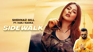 Sidewalk (Full Video)│Shehnaz Kaur Gill ft. Harj Nagra│Qarn Malhi | New Shehnaz Gill Song