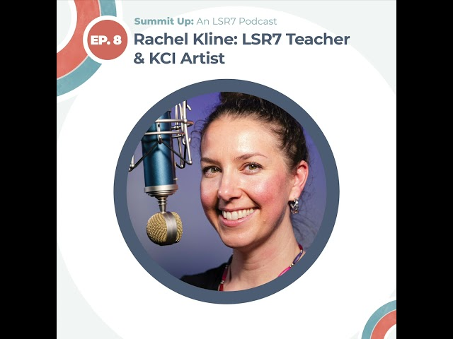 Episode 8: Rachel Kline, LSR7 Teacher & KCI Artist