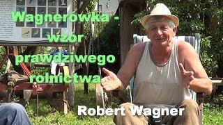 Wagnerówka - wzór prawdziwego rolnictwa - Robert Wagner