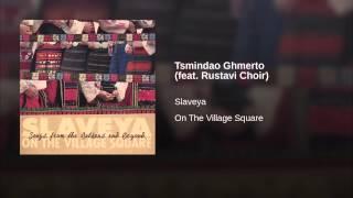 Tsmindao Ghmerto (feat. Rustavi Choir)