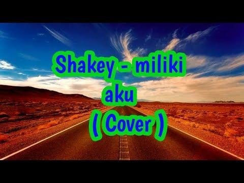 Shakey - Miliki Aku ( Cover )