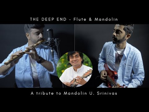 The Deep End - Flute & Mandolin (A Tribute to Mandolin U. Srinivas)