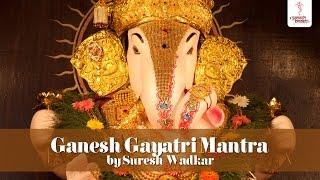Ganesh Gayatri Mantra Chant - Om Ekadantaya Vidmahe by Suresh Wadkar