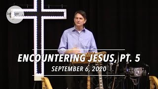 Encountering Jesus Pt. 5, The Gospel Changes Everything • September 7, 2020