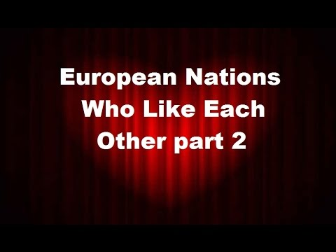 European Nations Who Like Each Other part 2