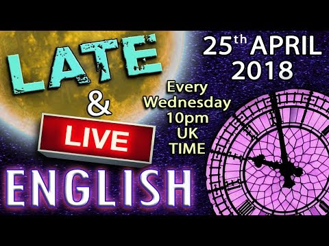 English - Late and Live - 25th April 2018 - Chat - Live Messages - Improve your Listening