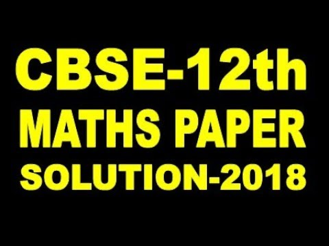 MATHS PAPER SOLUTIONS CLASS-12th 2018
