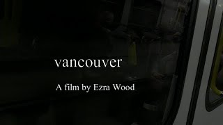Vancouver - a film by Ezra Wood (Panasonic G7)
