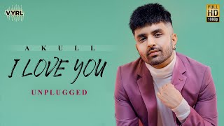 I Love You (Unplugged) (Akull) Mp3 Song Download