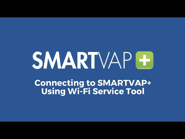 Video 9 - Connecting to SmartVap+ Using Wi-Fi Service Tool