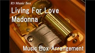 Living For Love/Madonna [Music Box]