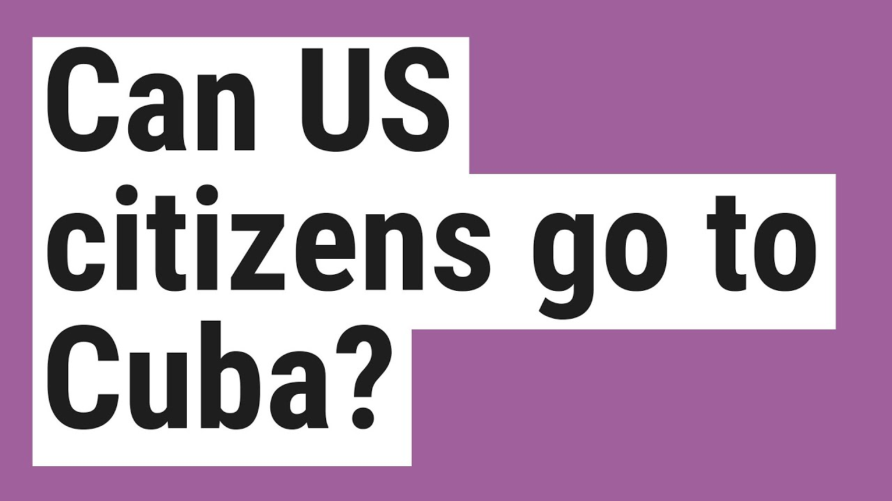 Can US citizens go to Cuba? - YouTube