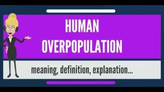 What is HUMAN OVERPOPULATION? What does HUMAN OVERPOPULATION mean?