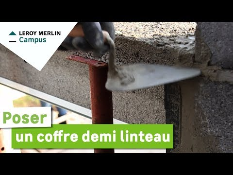 Comment Poser Un Coffre Demi Linteau Leroy Merlin Youtube