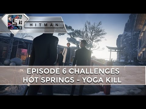 "HITMAN: Episode 6 Challenges ""Hot Springs"" Yoga Kill"