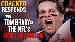 Why Tom Brady Is The NFL's Secret Supervillain - Cracked Responds
