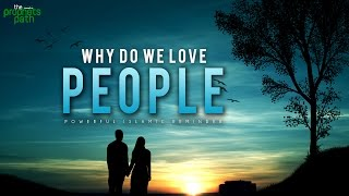 Video - Why Do We Love People?