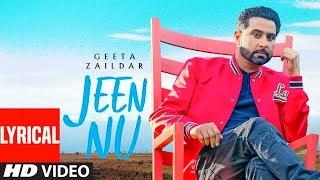 Geeta Zaildar: Jeen Nu (LYRICAL) Desi Routz | Maninder Kailey | Sukh Sanghera | New Punjabi Songs