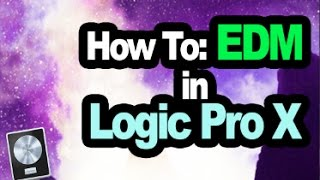 How to Make EDM in Logic Pro X + Project File