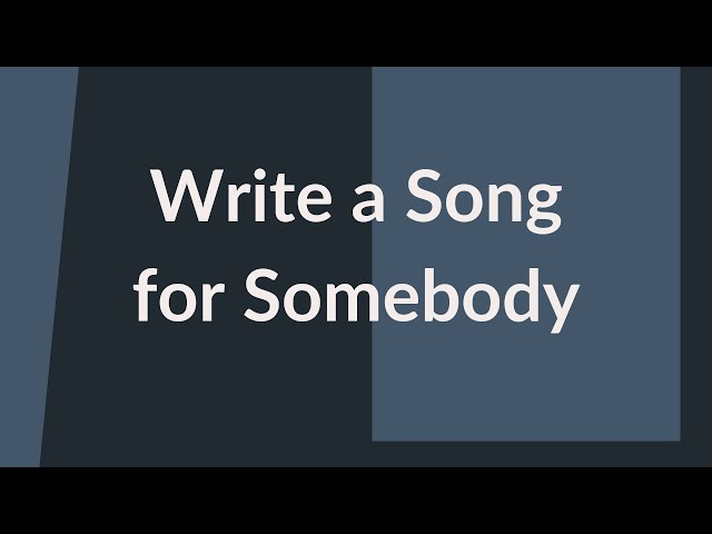 Write a Song for Somebody