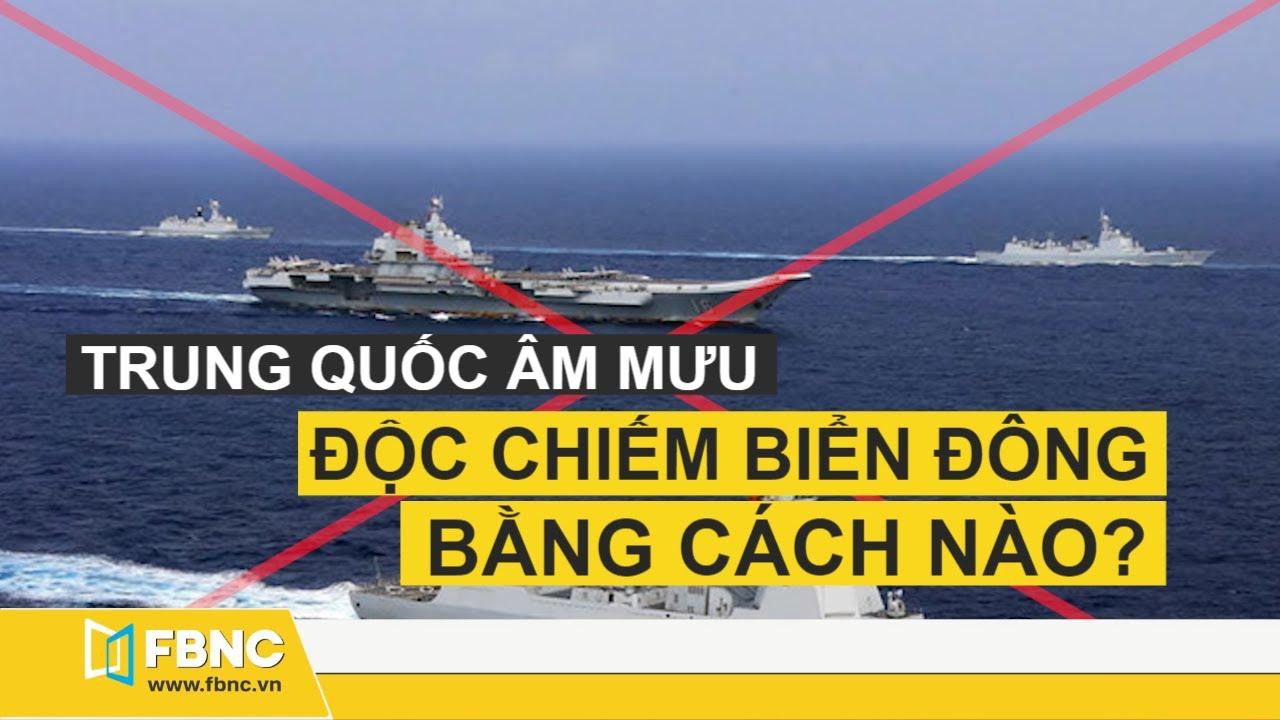 Trung Quốc âm mưu độc chiếm Biển Đông bằng cách nào? | Tin tức Biển Đông mới nhất | FBNC