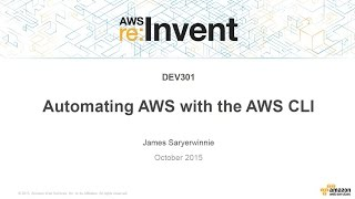 aws re invent 2015   dev301 automating aws with the aws cli