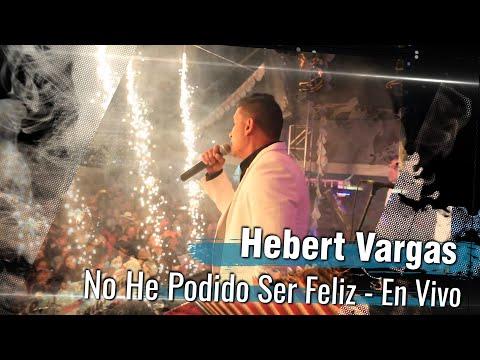 No he podido ser feliz -Hebert Vargas - Fiestas Carmen de Viboral [En Concierto]