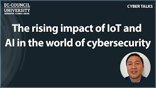 The rising impact of IoT and AI in the world of cybersecurity