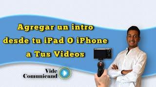 Como agregar un intro a tus videos desde tu iPhone, iPad