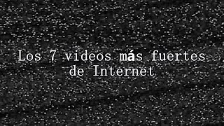 Repeat youtube video Los 7 videos más fuertes de Internet