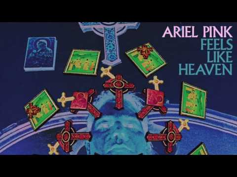 Ariel Pink - Feels Like Heaven [Official Audio]