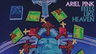 Ariel Pink - Feels Like Heaven [Official Audio]