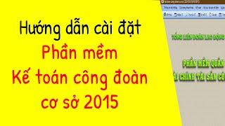 Hướng dẫn cài đặt phần mềm kế toán công đoàn cơ sở ✔ DiaKetoanCDcoso2015
