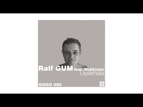Ralf GUM feat. Mafikizolo - Uyakhala (Ralf GUM Main Mix) - GOGO 080