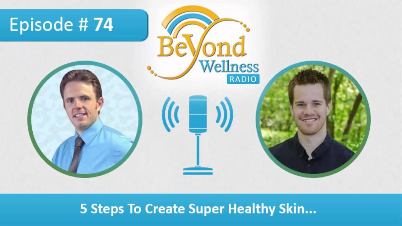 5 Steps to Create Super Healthy Skin – Podcast #74