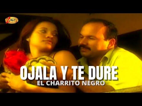 Ojalá y te dure - El Charrito Negro