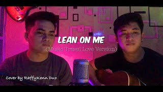 Lean On Me (Music Travel Love Version) Cover by RaffyKenn Duo