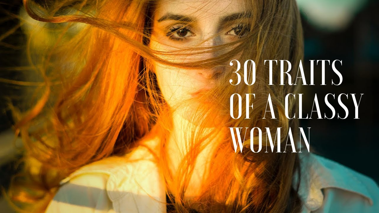 30 Traits Of A Classy Woman