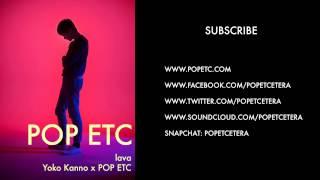 lava - Yoko Kanno x POP ETC