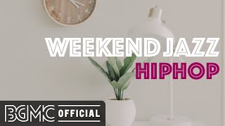 WEEKEND JAZZ HIPHOP: Chill Out Jazz Hip Hop Beat Music - Have a Nice Weekend!