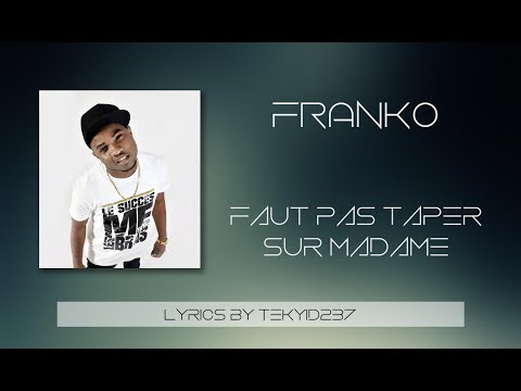 Franko - Faut Pas Taper Sur Madame (Lyrics by Tekyid237)