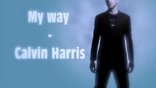 My Way - Calvin Harris (Vevo Lyrics)