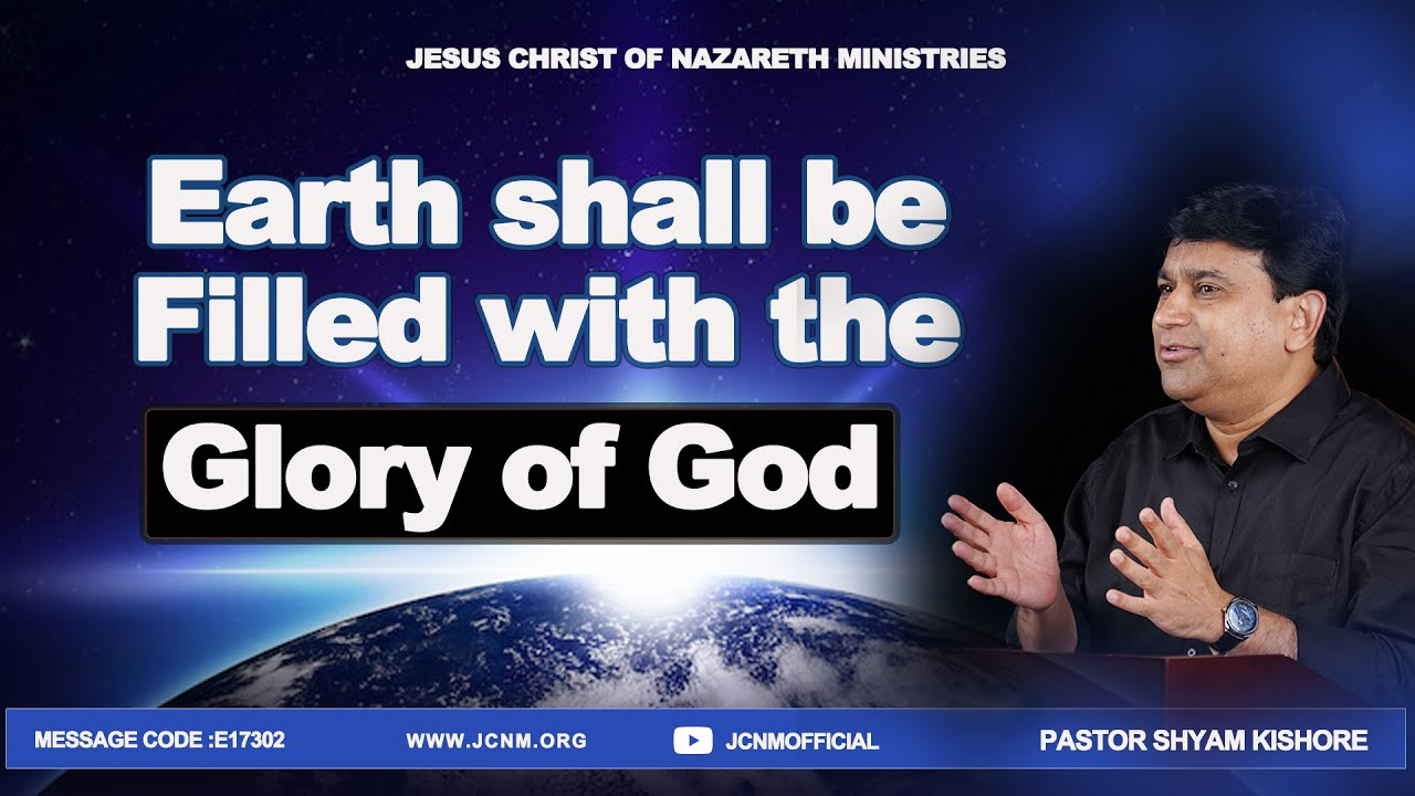 Earth Shall Be Filled With The Glory of God #E17032 A Sermon By K Shyam Kishore ( 30th July 2017 )
