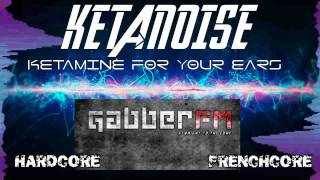[FRENCHCORE 2015] Ketanoise Podcast @ Gabber.FM - THIS IS FRENCHCORE !!!