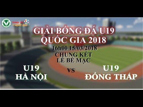 FULL | Chung kết và lễ bế mạc Giải bóng đá U19 Cúp Quốc Gia 2018 - U19 Hà Nội vs U19 Đồng Tháp