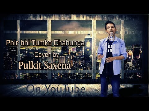 phir-bhi-tumko-chahunga-(cover)-|-half-girlfriend-|-pulkit-saxena