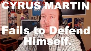 Cyrus Martin Thinks He Could Take Down My Response to His Video