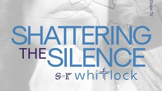 SHATTERING the SILENCE | S.R. Whitlock