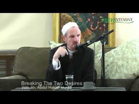 Abdal Hakim Murad: Breaking The Two Desires Part 1