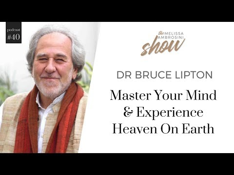 40: Dr Bruce Lipton On Master Your Mind And Experience Heaven On Earth With Melissa Ambrosini